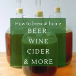 Home brewing 101 - how to make beer, wine, cider and more