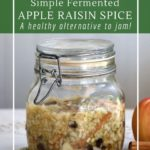 How to make a fermented apple spread. A no-cook alternative to apple butter.