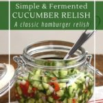 Fermented cucumber relish, a zero-waste and no-cook alternative to store-bought hamburger relish.