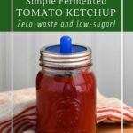 Fermented ketchup is simple, zero-waste, and energy-free.