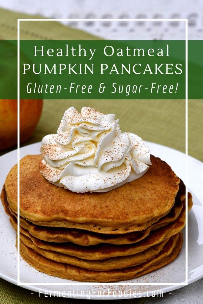 Sugar-free, gluten-free, fermented oatmeal pumpkin pancakes