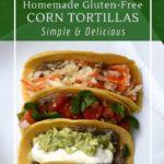 Homemade corn tortillas are easy, gluten-free and delicious!