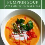 Curried Pumpkin Soup with Cultured Coconut Cream