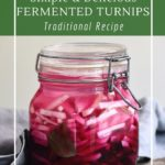 Easy, no cook fermented turnip pickles. A Middle Eastern tradition.
