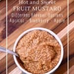 How to make fruit mustard with dried fruit for a hot and sweet condiment