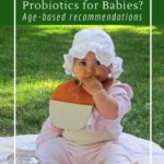 What are the best probiotics for babies - age-based recommendations for building a healthy microbiome
